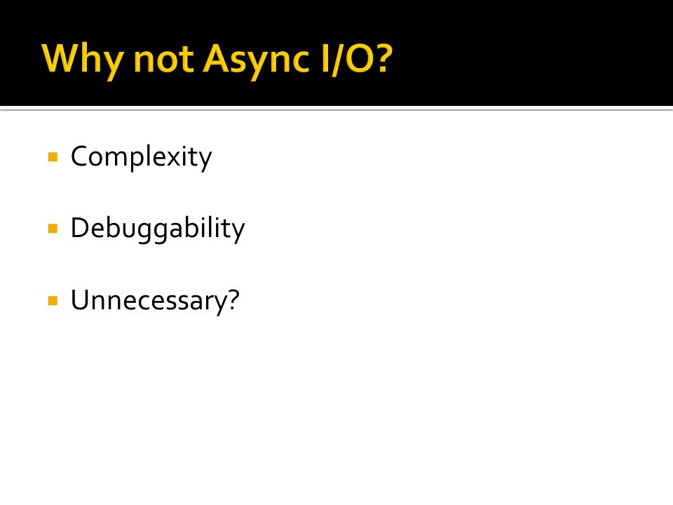 Why not Async I/O Complexity Debuggability Unnecessary