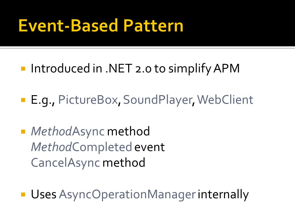 Event-Based Pattern Introduced in .NET 2.0 to simplify APM