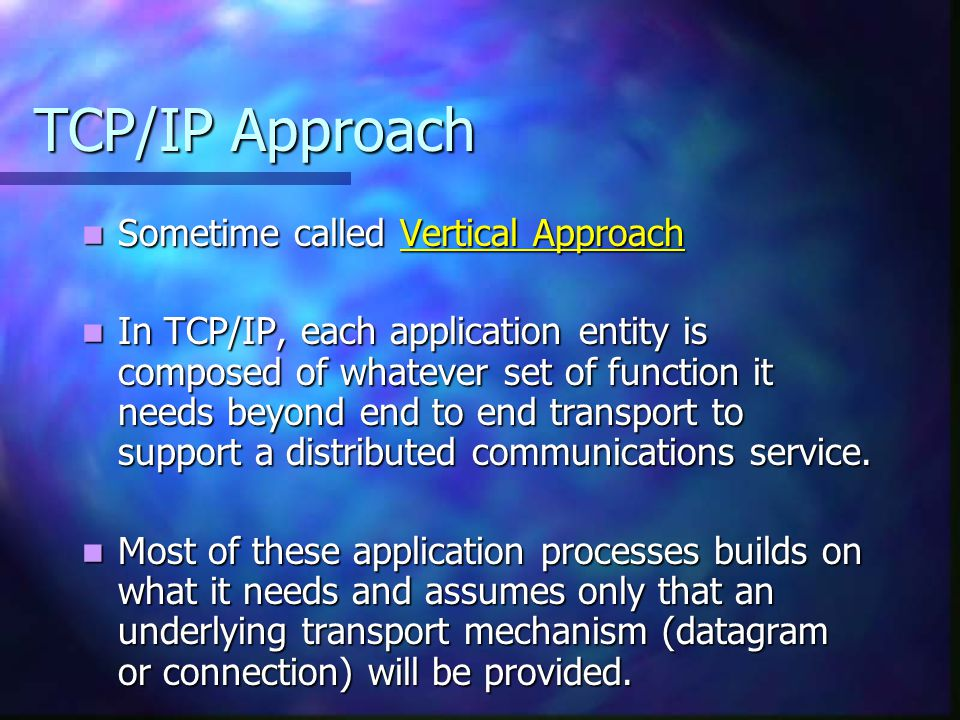 TCP/IP Approach Sometime called Vertical Approach