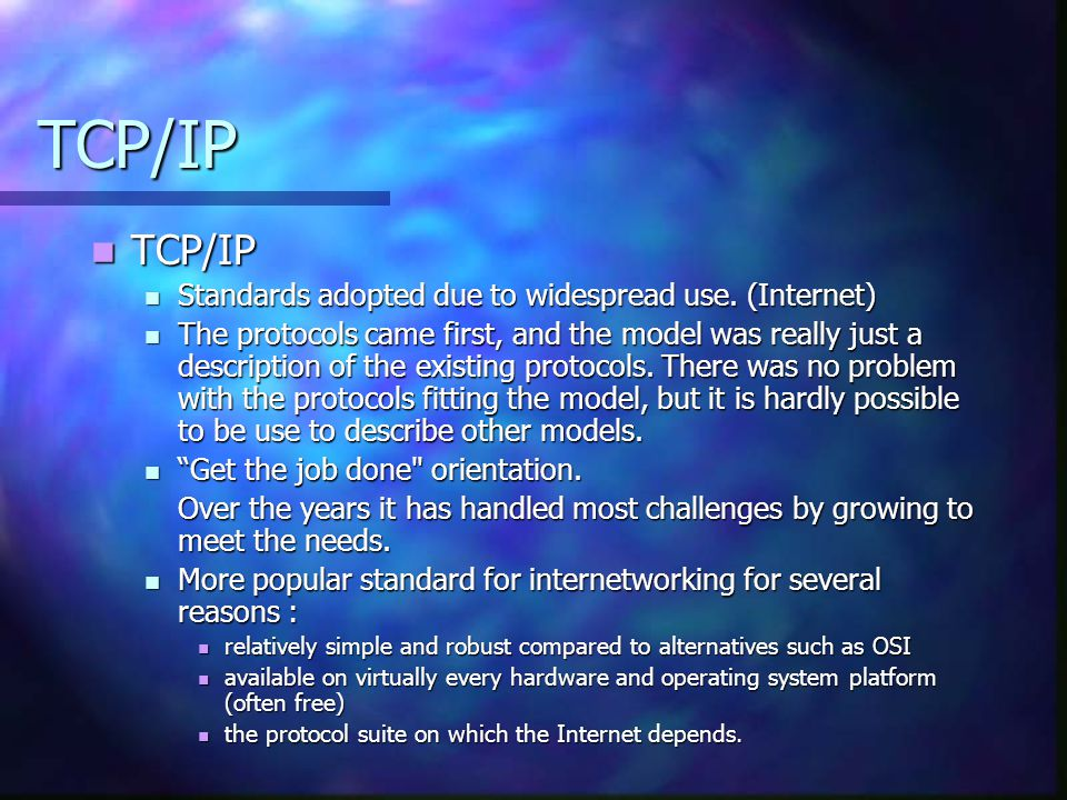 TCP/IP TCP/IP Standards adopted due to widespread use. (Internet)
