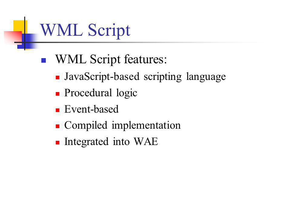 WML Script WML Script features: JavaScript-based scripting language