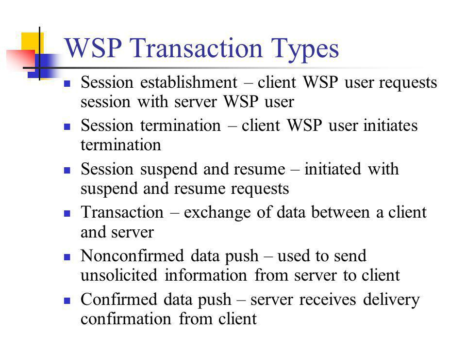 WSP Transaction Types Session establishment – client WSP user requests session with server WSP user.