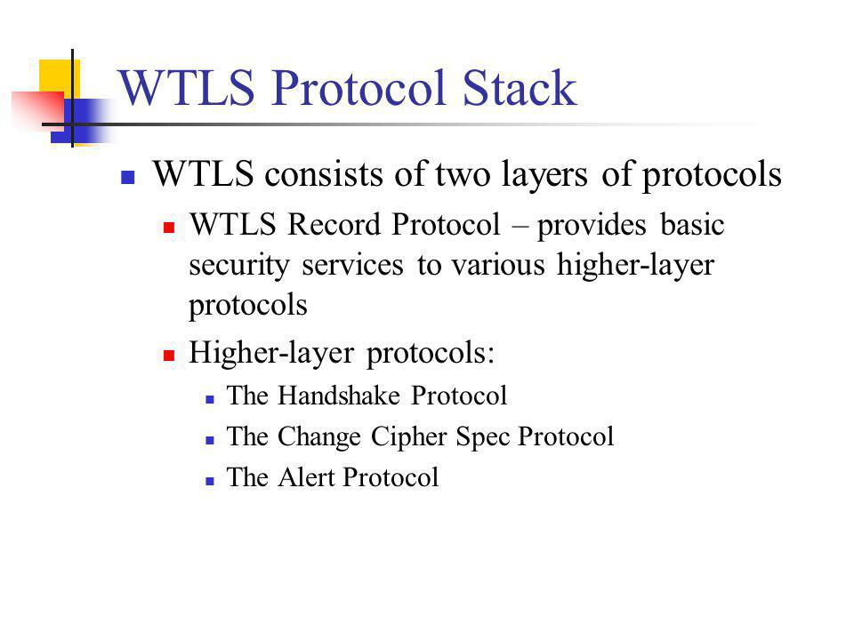 WTLS Protocol Stack WTLS consists of two layers of protocols