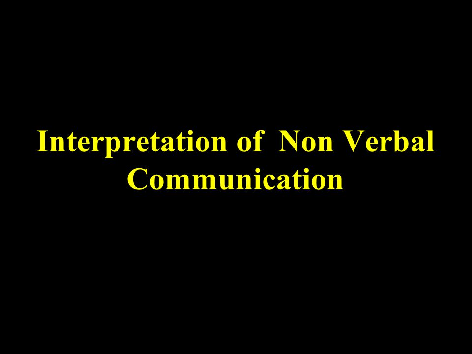 Interpretation of Non Verbal Communication