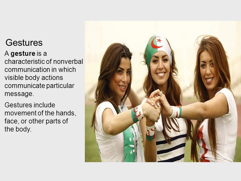 Gestures A gesture is a characteristic of nonverbal communication in which visible body actions communicate particular message.