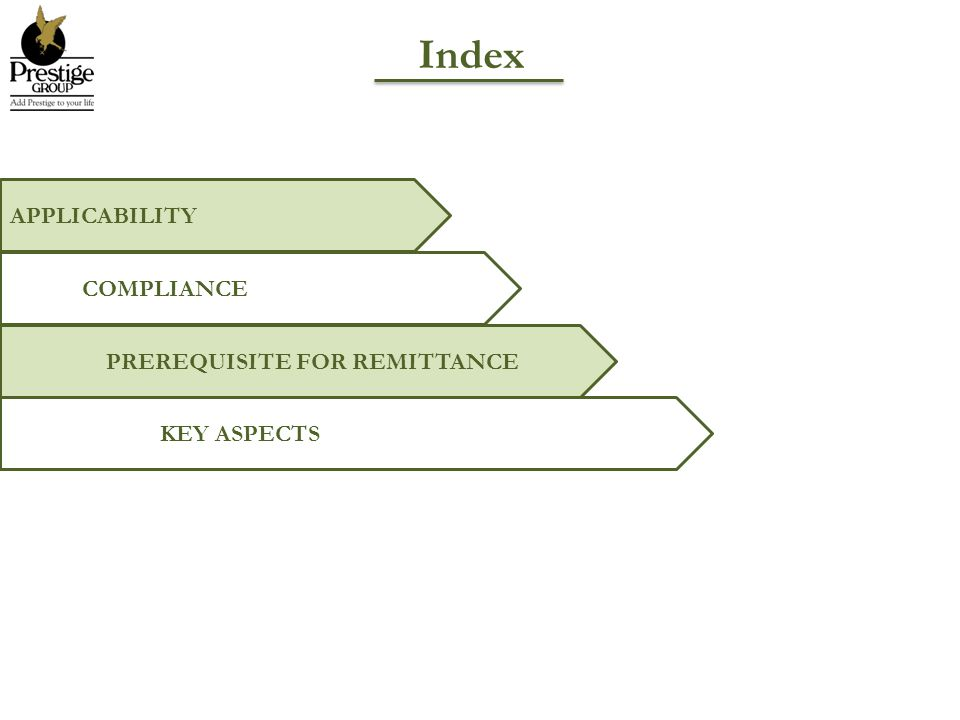 Index APPLICABILITY COMPLIANCE PREREQUISITE FOR REMITTANCE KEY ASPECTS