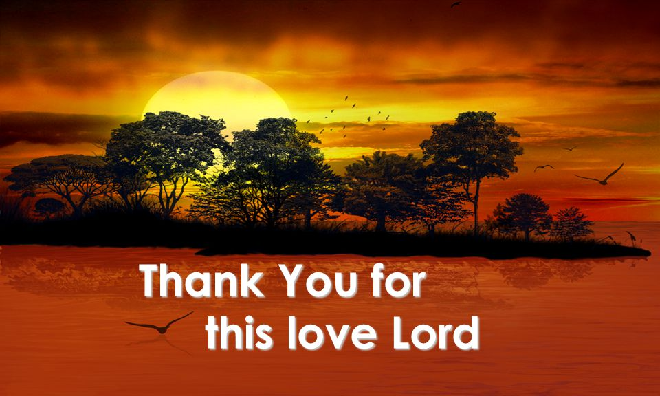 Thank You for this love Lord