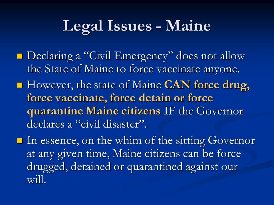 Legal Issues - Maine Declaring a Civil Emergency does not allow the State of Maine to force vaccinate anyone.