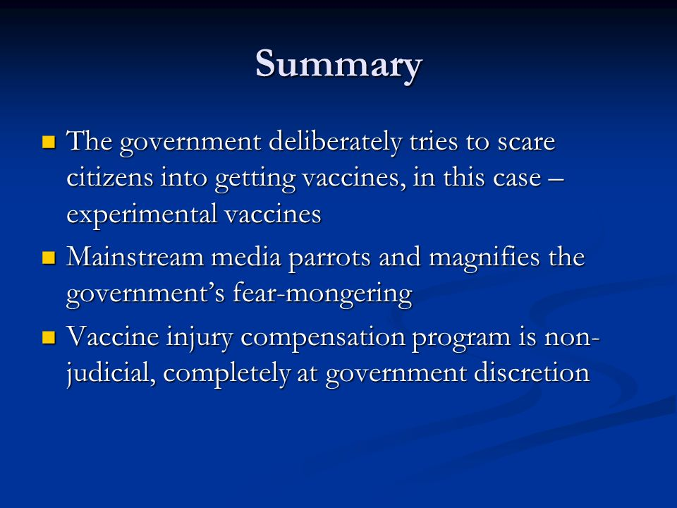 Summary The government deliberately tries to scare citizens into getting vaccines, in this case – experimental vaccines.