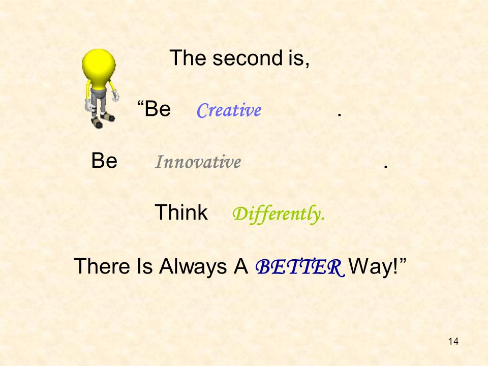 The second is, Be Creative. Be Innovative. Think Differently