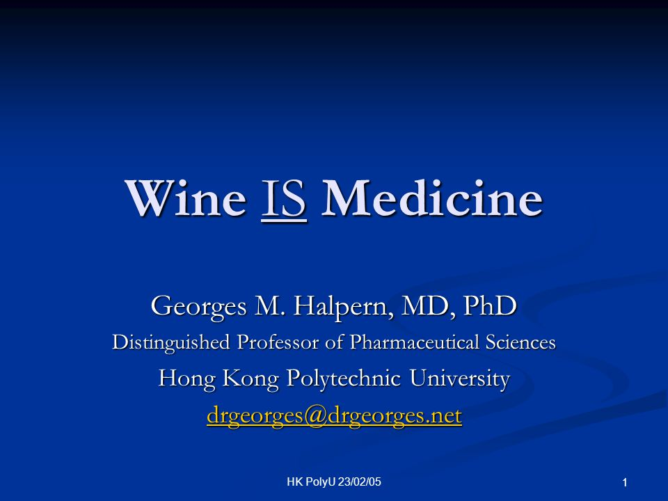 Wine IS Medicine Georges M. Halpern, MD, PhD