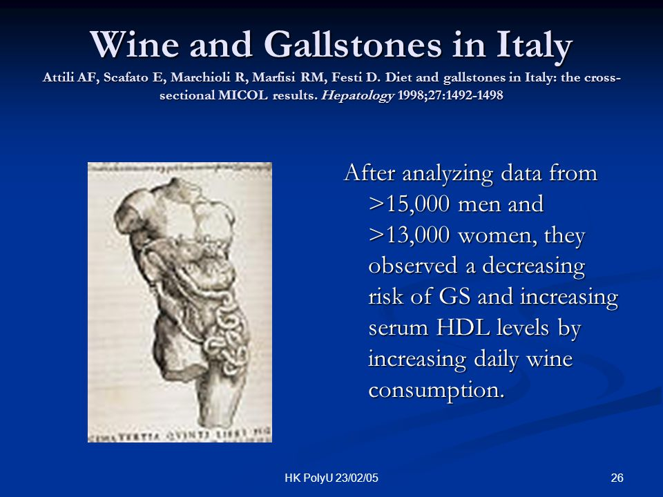 Wine and Gallstones in Italy Attili AF, Scafato E, Marchioli R, Marfisi RM, Festi D. Diet and gallstones in Italy: the cross-sectional MICOL results. Hepatology 1998;27:1492-1498