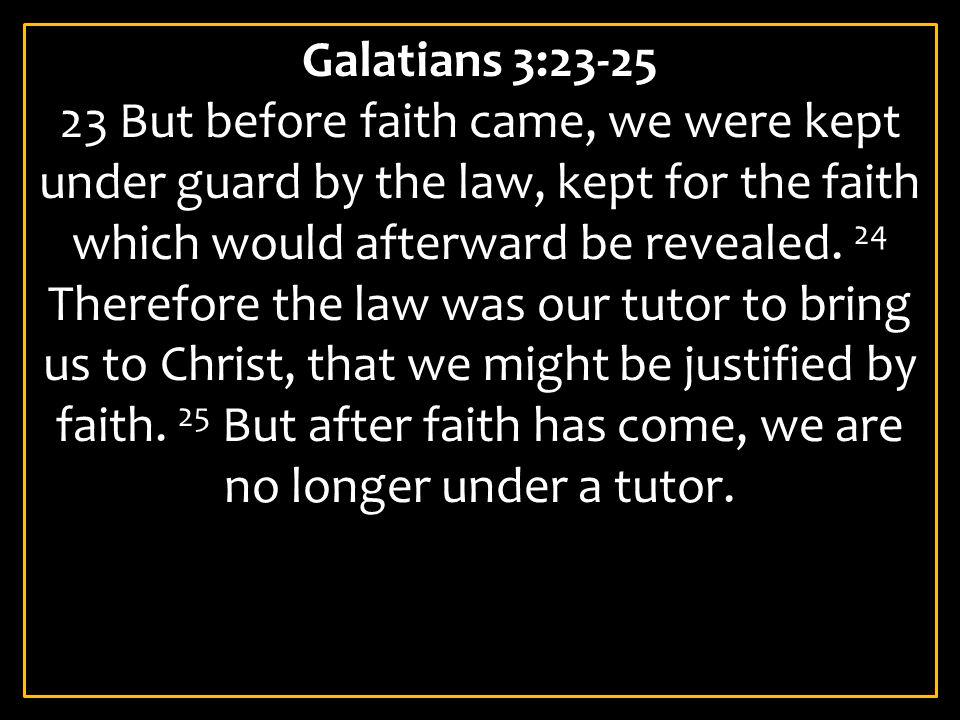 Galatians 3:23-25