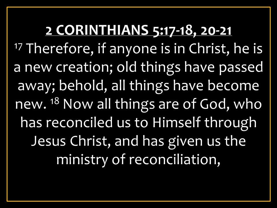 2 CORINTHIANS 5:17-18, 20-21