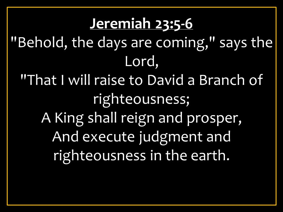 Behold, the days are coming, says the Lord,