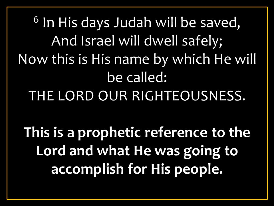 6 In His days Judah will be saved, And Israel will dwell safely;