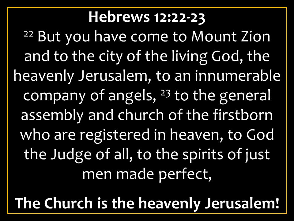 The Church is the heavenly Jerusalem!