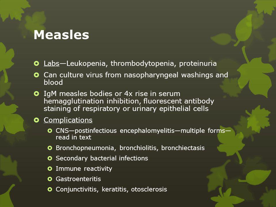 Measles Labs—Leukopenia, thrombodytopenia, proteinuria
