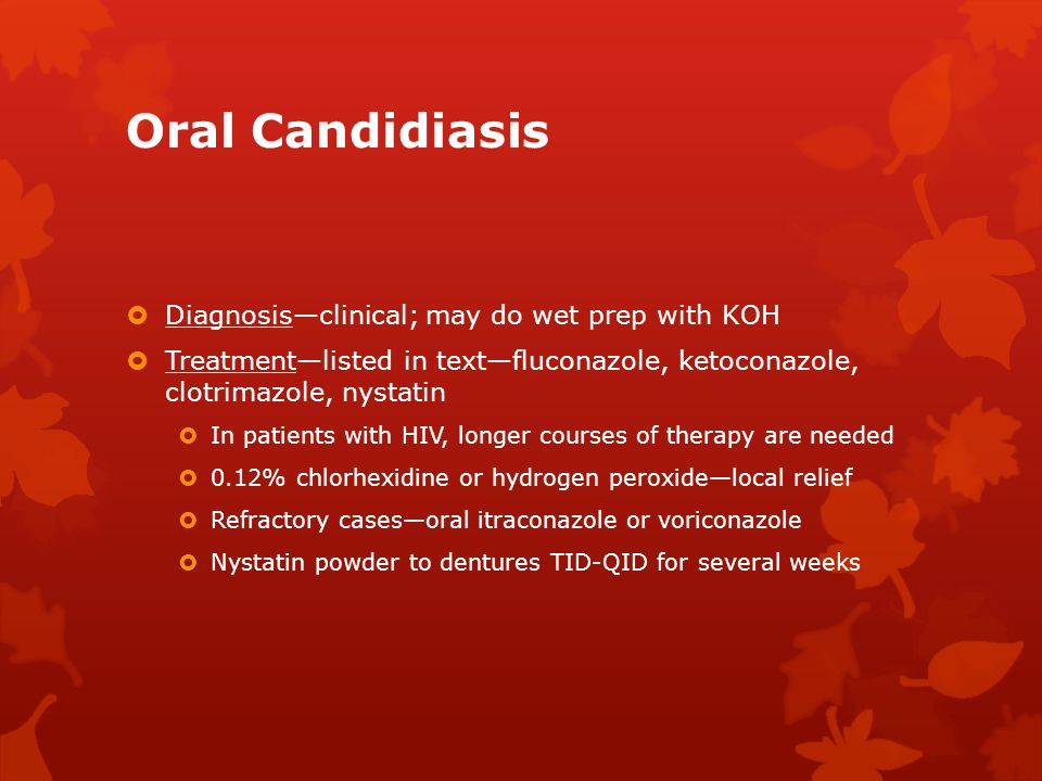 Oral Candidiasis Diagnosis—clinical; may do wet prep with KOH