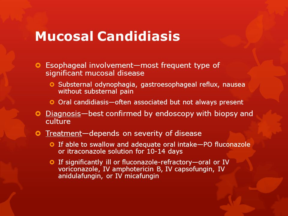 Mucosal Candidiasis Esophageal involvement—most frequent type of significant mucosal disease.