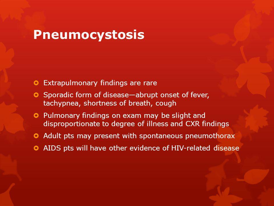 Pneumocystosis Extrapulmonary findings are rare