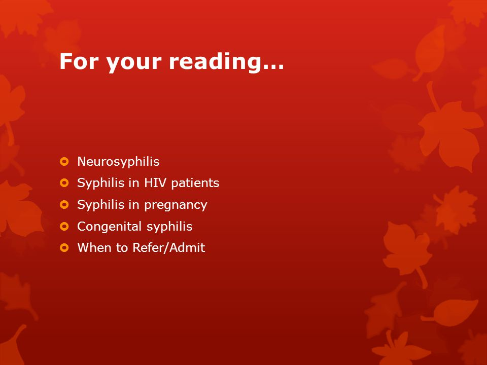 For your reading… Neurosyphilis Syphilis in HIV patients