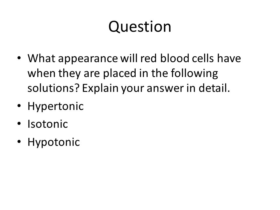 Question What appearance will red blood cells have when they are placed in the following solutions Explain your answer in detail.