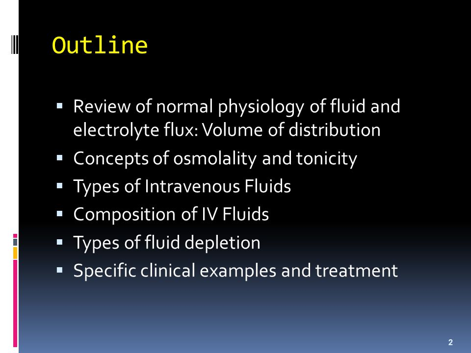 Outline Review of normal physiology of fluid and electrolyte flux: Volume of distribution. Concepts of osmolality and tonicity.