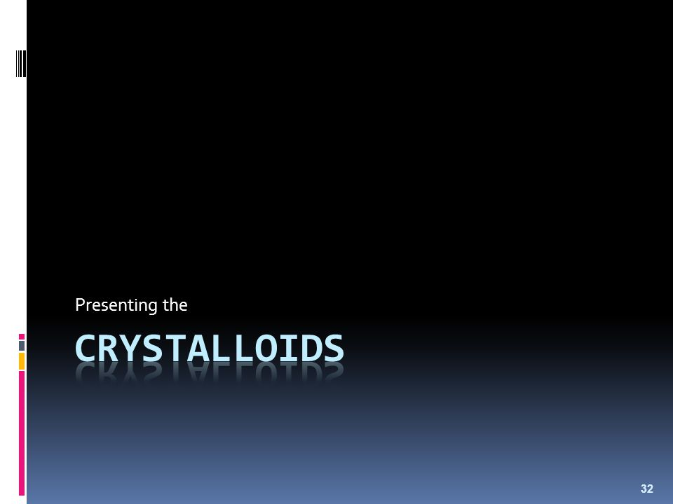 Presenting the CRYSTALLOIDS