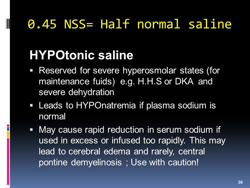 0.45 NSS= Half normal saline