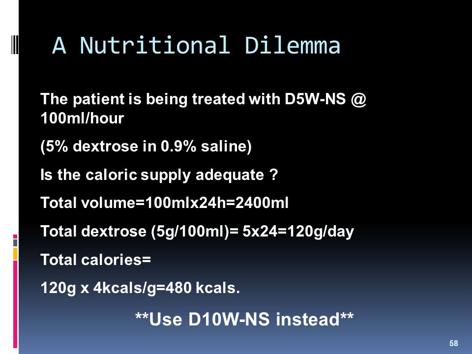 A Nutritional Dilemma **Use D10W-NS instead**