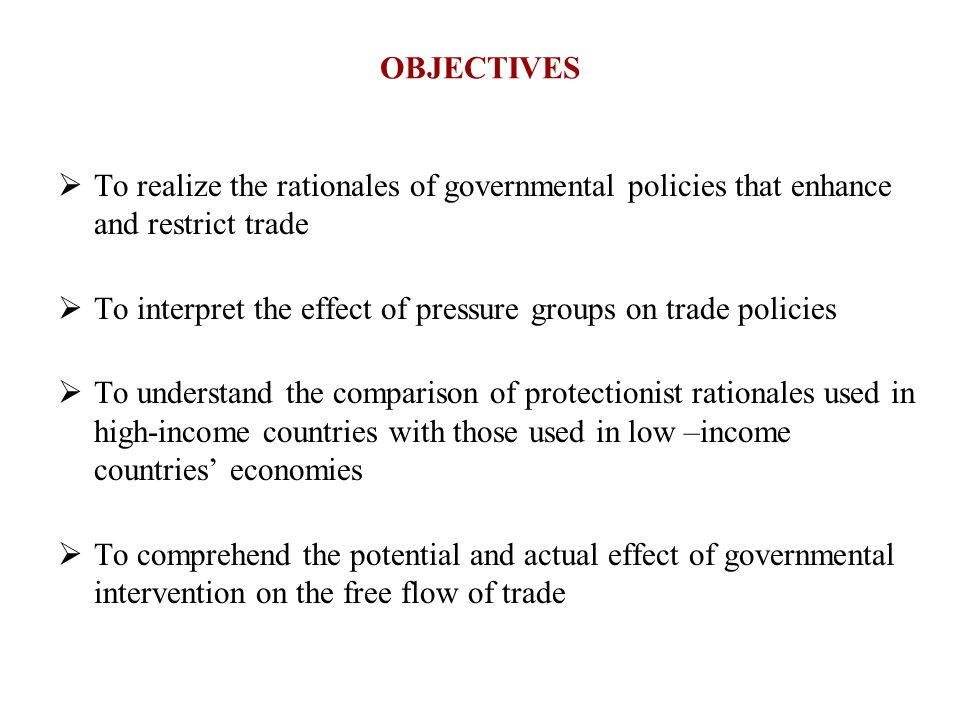 OBJECTIVES To realize the rationales of governmental policies that enhance and restrict trade.