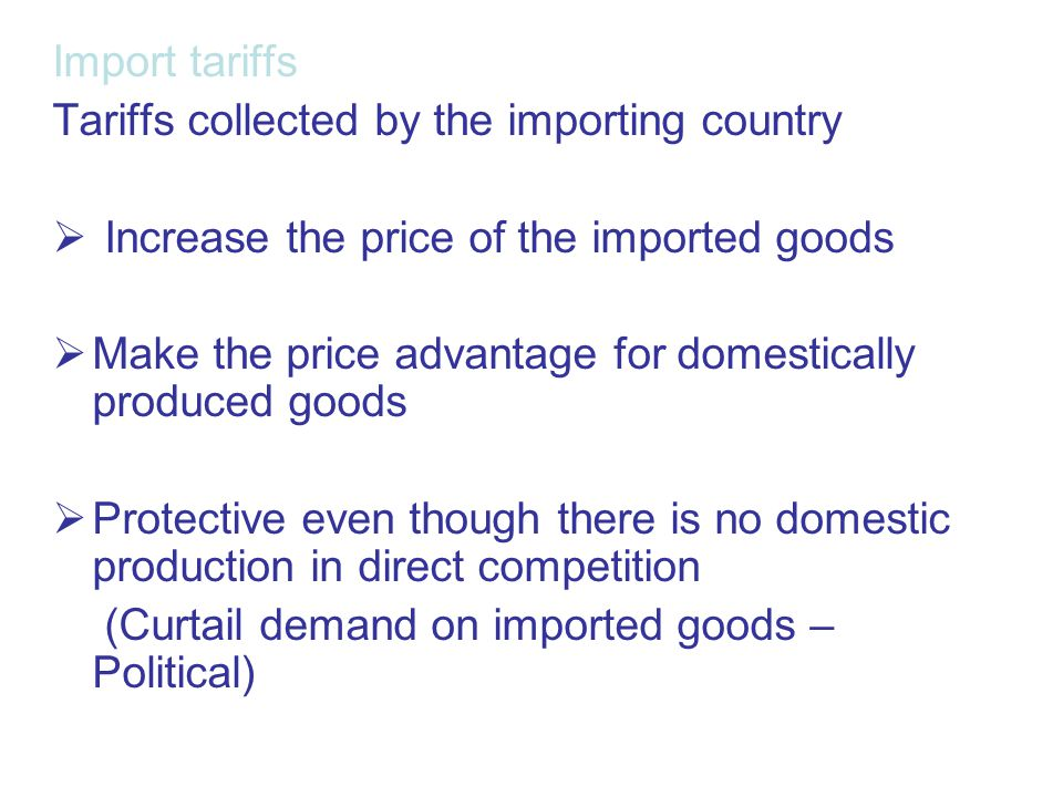 Import tariffs Tariffs collected by the importing country. Increase the price of the imported goods.
