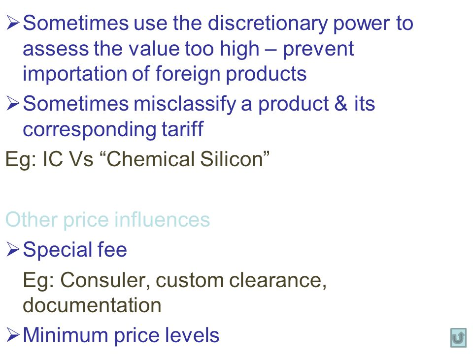 Sometimes use the discretionary power to assess the value too high – prevent importation of foreign products
