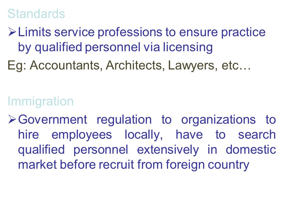 Standards Limits service professions to ensure practice by qualified personnel via licensing. Eg: Accountants, Architects, Lawyers, etc…