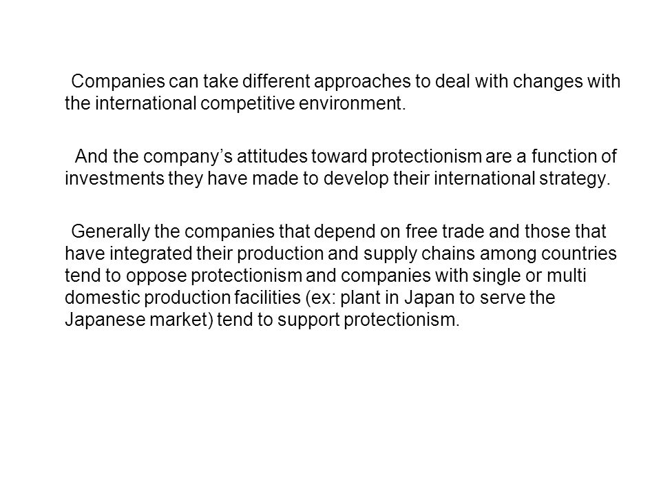 Companies can take different approaches to deal with changes with the international competitive environment.