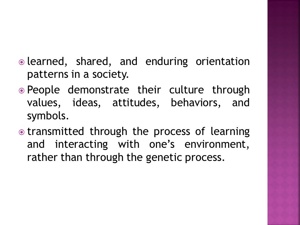 learned, shared, and enduring orientation patterns in a society.