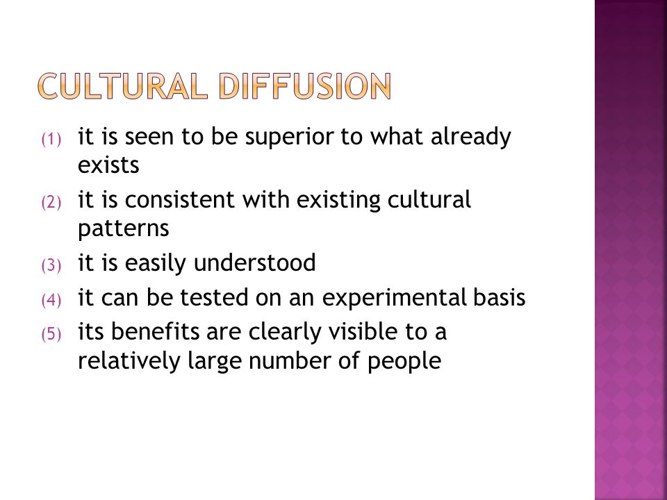 Cultural Diffusion it is seen to be superior to what already exists