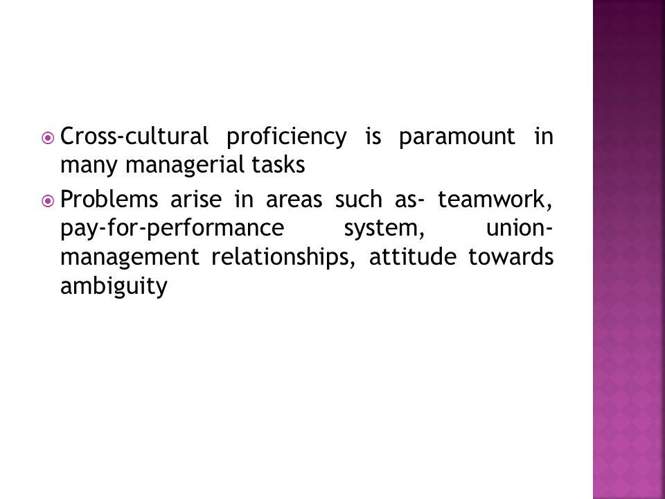 Cross-cultural proficiency is paramount in many managerial tasks