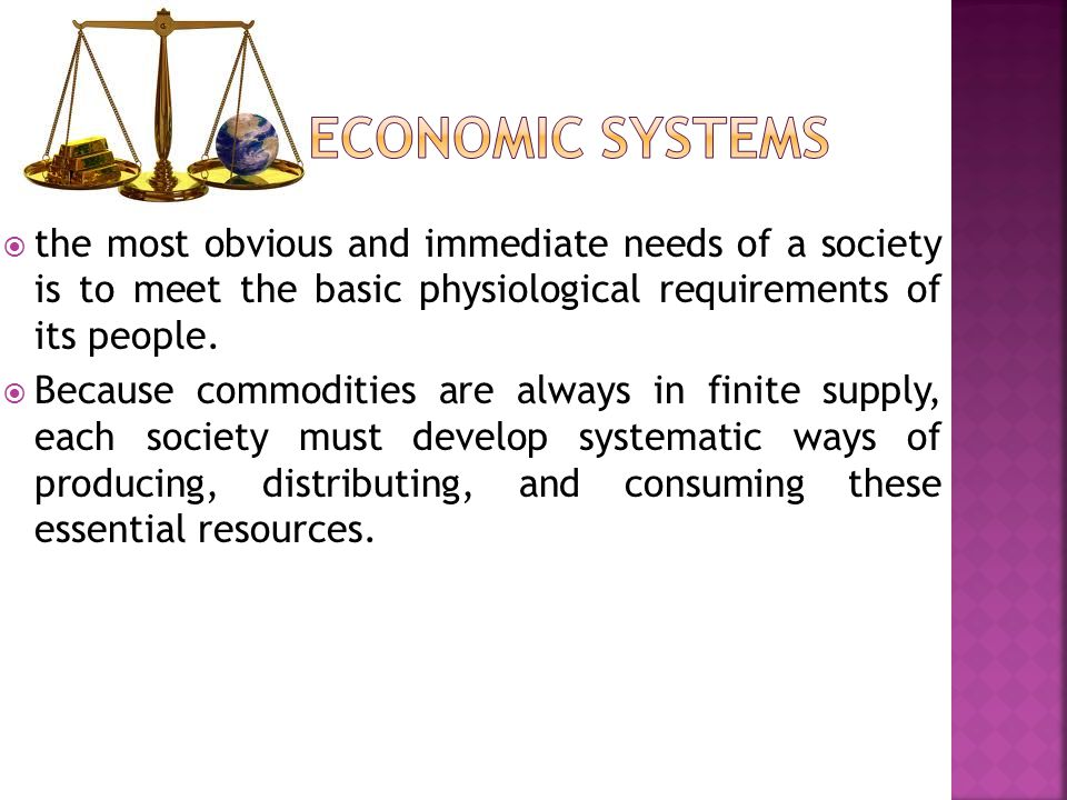Economic Systems the most obvious and immediate needs of a society is to meet the basic physiological requirements of its people.