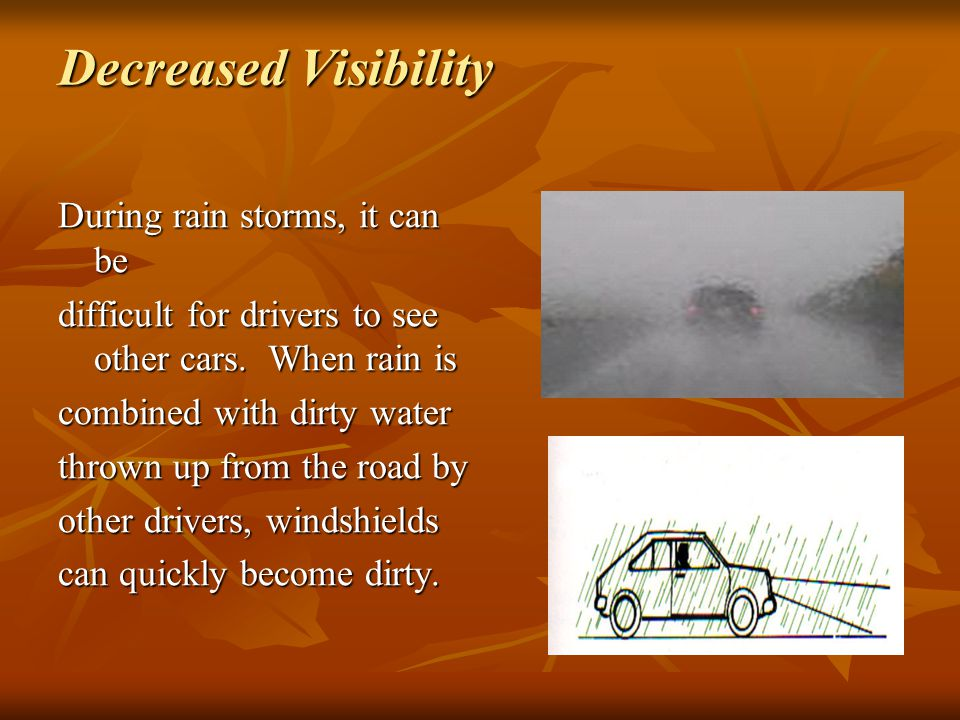 Decreased Visibility During rain storms, it can be