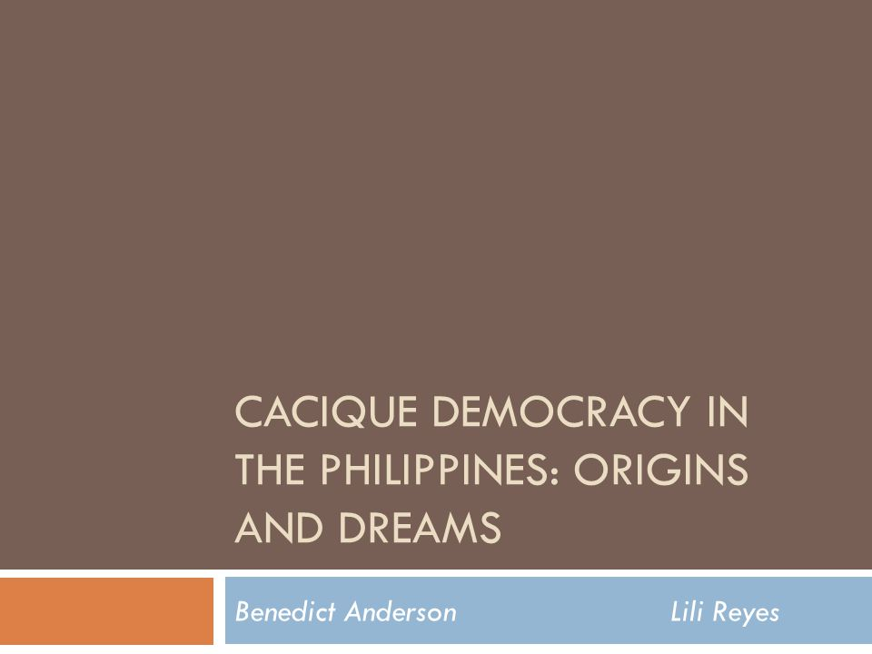 Cacique democracy in the philippines: origins and dreams