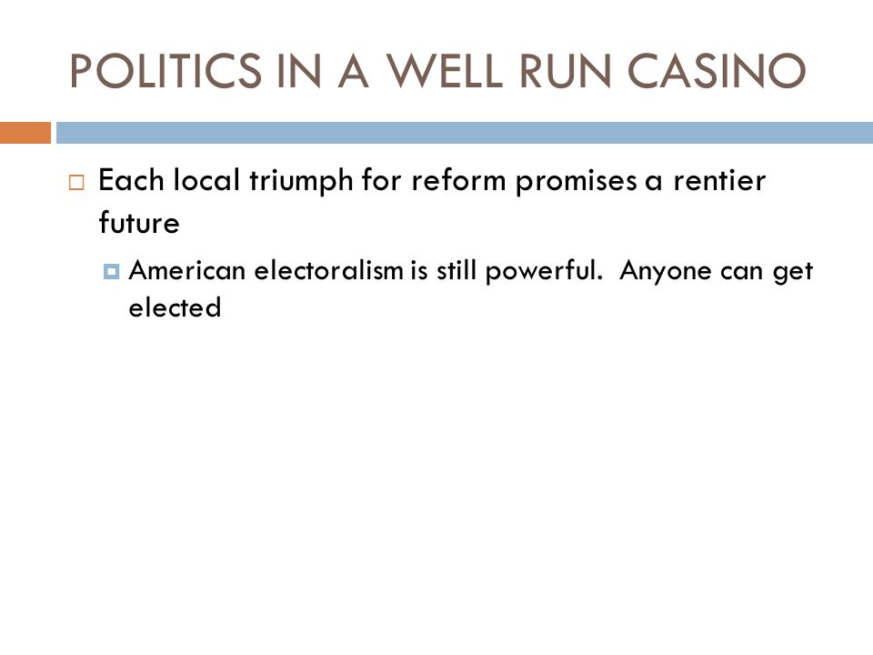 POLITICS IN A WELL RUN CASINO