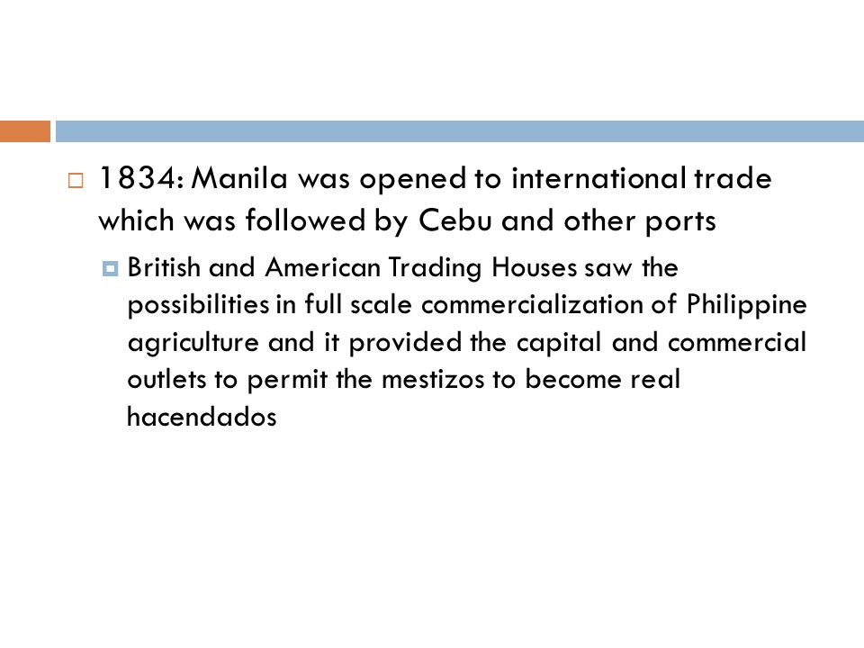 1834: Manila was opened to international trade which was followed by Cebu and other ports