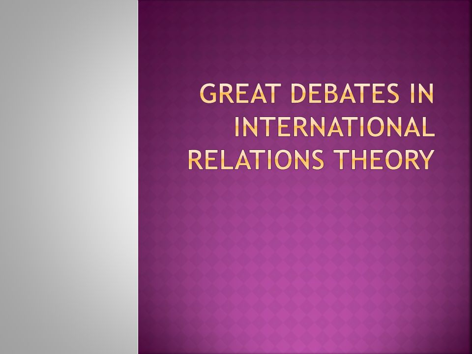 GREAT DEBATES IN INTERNATIONAL RELATIONS THEORY