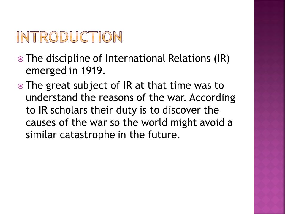 INTRODUCTION The discipline of International Relations (IR) emerged in 1919.