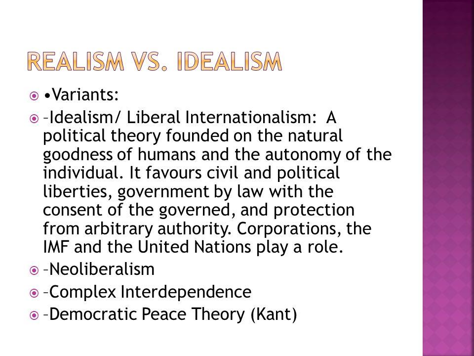REALISM VS. IDEALISM •Variants: