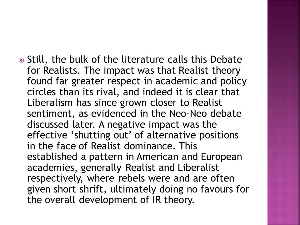 Still, the bulk of the literature calls this Debate for Realists