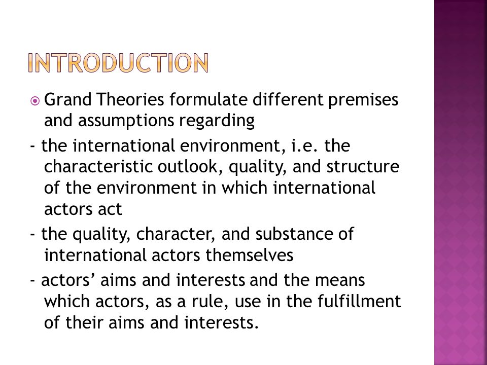 INTRODUCTION Grand Theories formulate different premises and assumptions regarding.