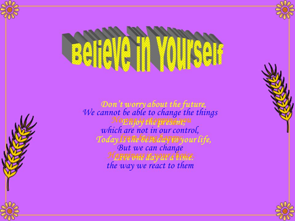 Believe in Yourself Don't worry about the future,